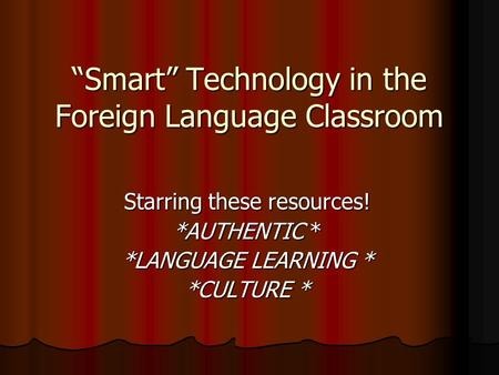 """Smart"" Technology in the Foreign Language Classroom Starring these resources! *AUTHENTIC * *LANGUAGE LEARNING * *CULTURE *"