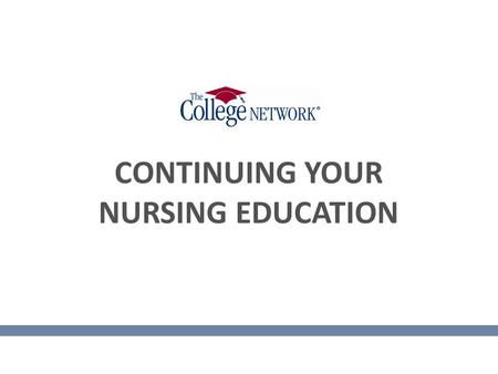CONTINUING YOUR NURSING EDUCATION. CONGRATULATIONS!