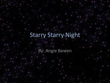 Starry Starry Night By: Angie Bowen.