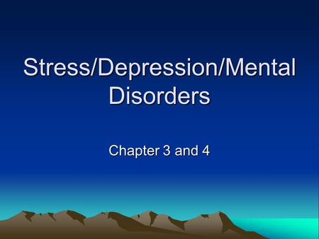 Stress/Depression/Mental Disorders Chapter 3 and 4.