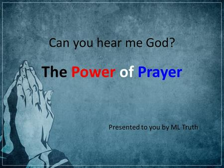 Can you hear me God? The Power of Prayer Presented to you by ML Truth.