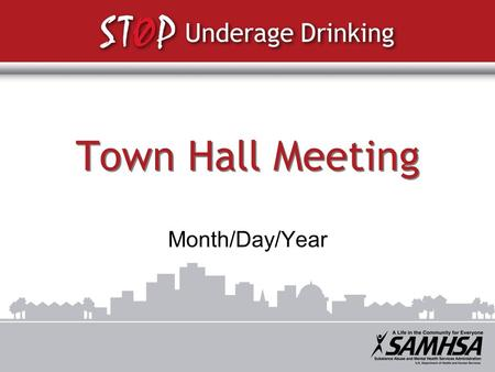 "Town Hall Meeting Month/Day/Year. The Surgeon General's Call to Action To Prevent and Reduce Underage Drinking ""Underage drinking is everybody's problem—and."