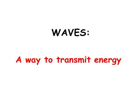 WAVES: A way to transmit energy . Waves are defined as a periodic disturbance that carries energy from one place to another. A periodic disturbance is.