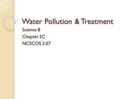 Water Pollution & Treatment Science 8 Chapter 2C NCSCOS 3.07.