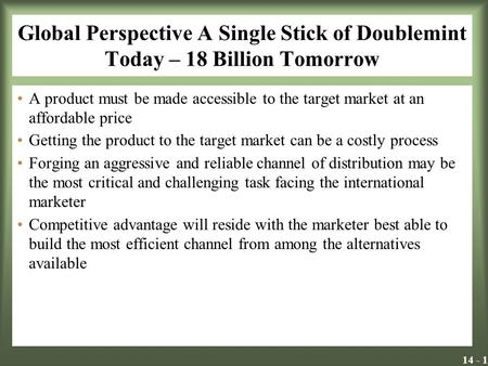 Global Perspective A Single Stick of Doublemint Today – 18 Billion Tomorrow A product must be made accessible to the target market at an affordable price.