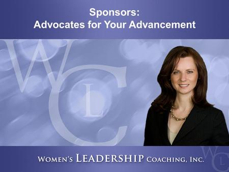 Sponsors: Advocates for Your Advancement. In This Session The difference between mentors and sponsors Making the most of mentoring Attracting the attention.