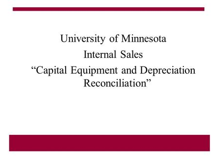 "University of Minnesota Internal Sales ""Capital Equipment and Depreciation Reconciliation"""