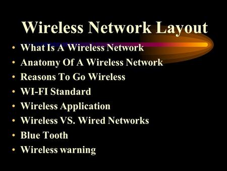 Wireless Network Layout What Is A Wireless Network Anatomy Of A Wireless Network Reasons To Go Wireless WI-FI Standard Wireless Application Wireless VS.