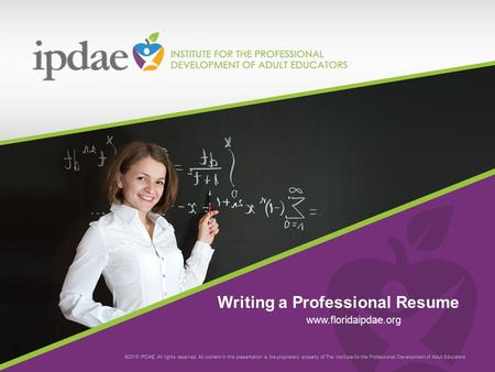 ©2015 IPDAE. All rights reserved. All content in this presentation is the proprietary property of The Institute for the Professional Development of Adult.