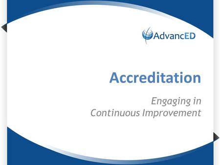 Accreditation Engaging in Continuous Improvement.