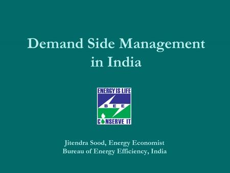 Demand Side Management <strong>in</strong> <strong>India</strong> Jitendra Sood, Energy Economist Bureau of Energy Efficiency, <strong>India</strong>.