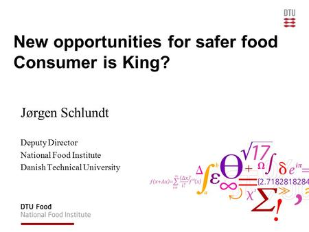 New opportunities for safer food Consumer is King? Jørgen Schlundt Deputy Director National Food Institute Danish Technical University.
