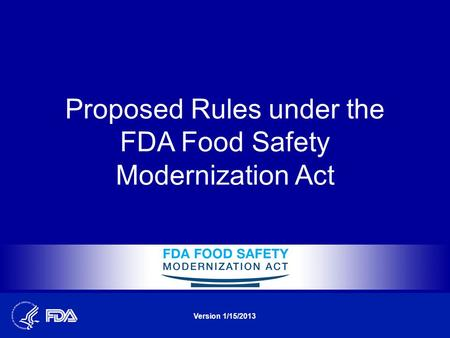 Proposed Rules under the FDA Food Safety Modernization Act Version 1/15/2013.