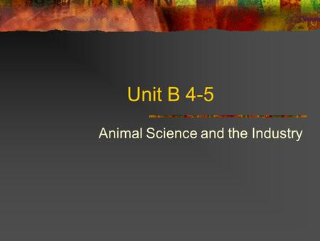 Unit B 4-5 Animal Science and the Industry. Problem Area 4 Understanding Animal Reproduction and Biotechnology.