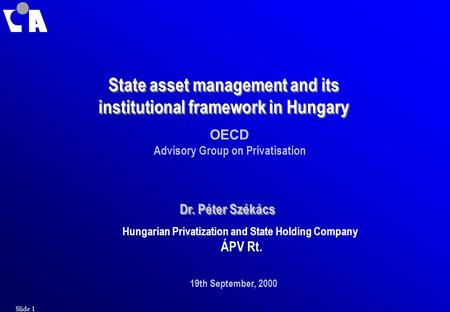 State asset management and its institutional framework in Hungary OECD Advisory Group on Privatisation Dr. Péter Székács Hungarian Privatization and State.