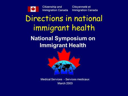 Directions in national immigrant health National Symposium on Immigrant Health Citizenship and Immigration Canada Citoyenneté et Immigration Canada Medical.