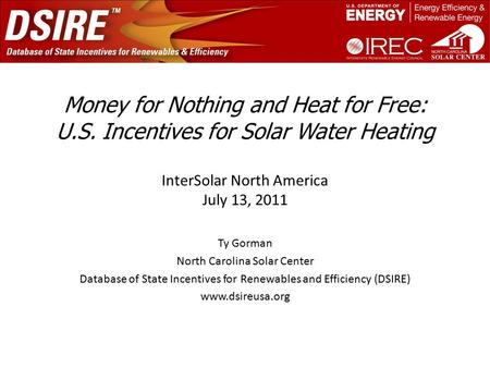 Money for Nothing and Heat for Free: U.S. Incentives for Solar Water Heating Ty Gorman North Carolina Solar Center Database of State Incentives for Renewables.