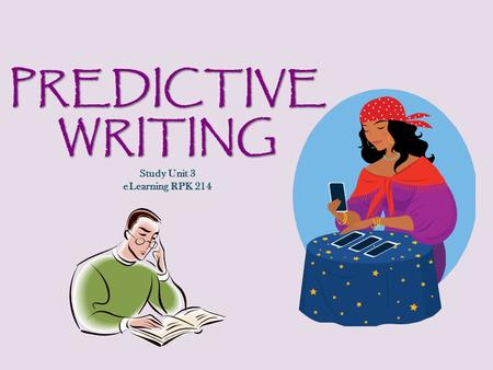 PREDICTIVE WRITING Study Unit 3 eLearning RPK 214.