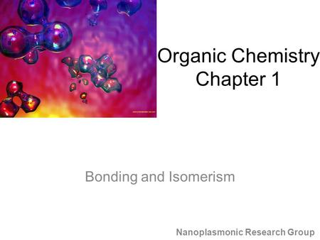 Bonding and Isomerism Nanoplasmonic Research Group Organic Chemistry Chapter 1.