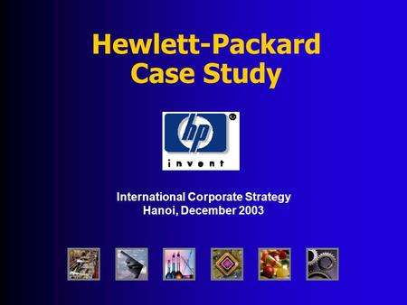 Hewlett-Packard Case Study International Corporate Strategy Hanoi, December 2003.