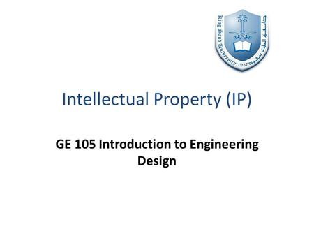 Intellectual Property (IP) GE 105 Introduction to Engineering Design.