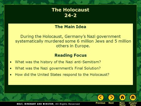 The Holocaust 24-2 The Main Idea During the Holocaust, Germany's Nazi government systematically murdered some 6 million Jews and 5 million others in Europe.