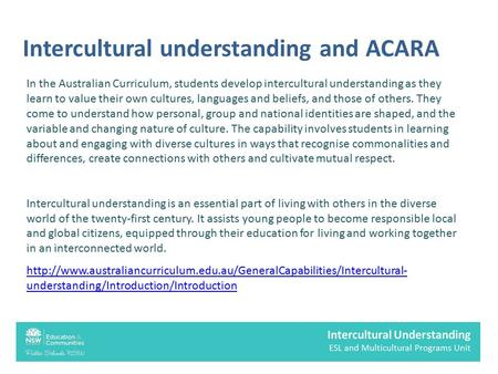 Intercultural understanding and ACARA In the Australian Curriculum, students develop intercultural understanding as they learn to value their own cultures,