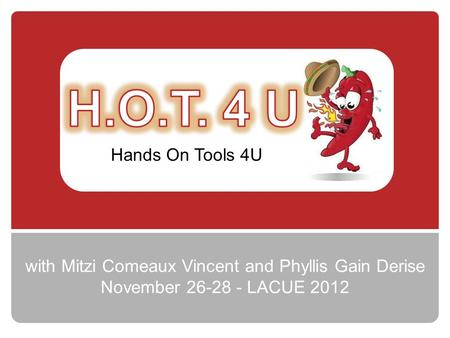 Hands On Tools 4U with Mitzi Comeaux Vincent and Phyllis Gain Derise November 26-28 - LACUE 2012.