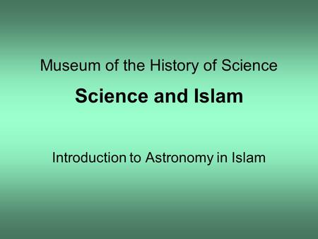Museum of the History of Science Science and Islam Introduction to Astronomy in Islam.