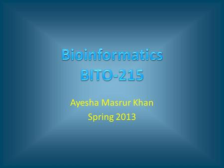 Ayesha Masrur Khan Spring 2013. Course Outline Introduction to Bioinformatics Definition of Bioinformatics and Related Fields Earliest Bioinformatics.