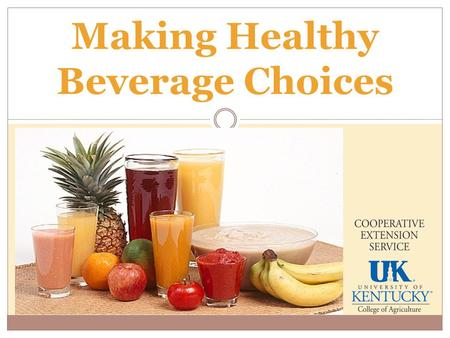 Making Healthy Beverage Choices. Objectives State what is a sugar sweetened beverage (SSBs) Explain what happens when a person consumers too many SSBs.