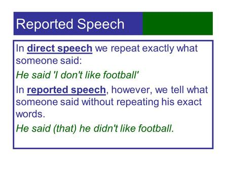 Reported Speech In direct speech we repeat exactly what someone said: