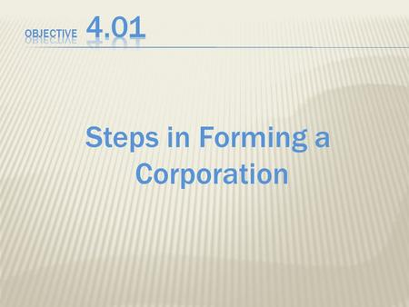 Steps in Forming a Corporation. 1. An application called articles of incorporation is submitted to the appropriate official of the state in which the.