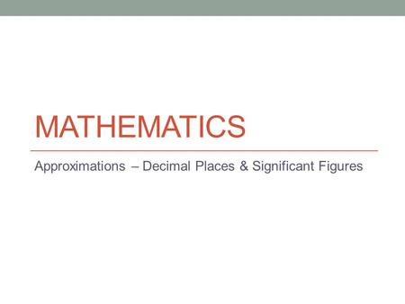 Approximations – Decimal Places & Significant Figures