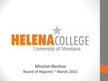Mission Review Board of Regents ~ March 2015. MUS Bitterroot College City College MSU Billings Gallatin College MSU Great Falls College MSU Highlands.