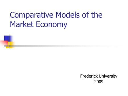 Comparative Models of the Market Economy Frederick University 2009.
