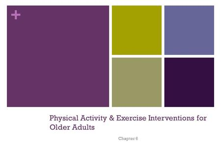 + Physical Activity & Exercise Interventions for Older Adults Chapter 6.