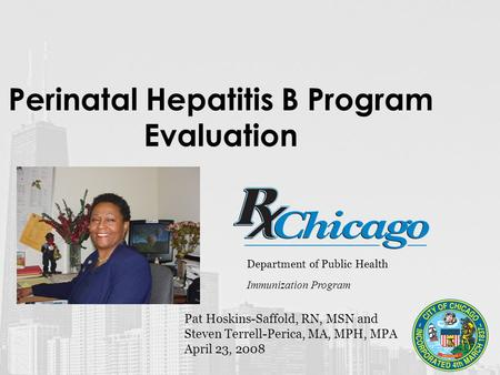 Perinatal Hepatitis B Program Evaluation Department of Public Health Immunization Program Pat Hoskins-Saffold, RN, MSN and Steven Terrell-Perica, MA, MPH,