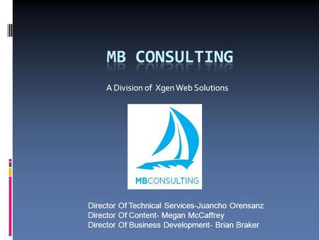 A Division of Xgen Web Solutions Director Of Technical Services-Juancho Orensanz Director Of Content- Megan McCaffrey Director Of Business Development-