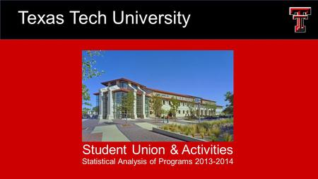Student <strong>Union</strong> & Activities Statistical Analysis of Programs <strong>2013</strong>-2014 Texas Tech University.