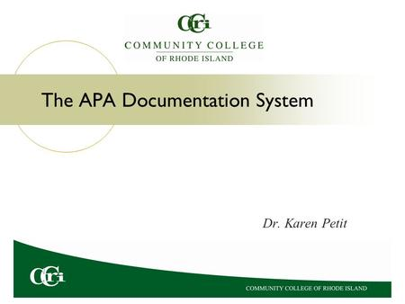 The APA Documentation System Dr. Karen Petit. Documentation explains where borrowed words, statistics, ideas, pictures, charts, music, and other items.