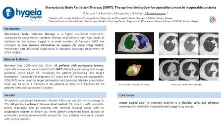 Stereotactic Body Radiation Therapy (SBRT): The optimal indication for operable tumors in inoperable patients D.Katsochi 1, S.Kosmidis 1, A.Fotopoulou.
