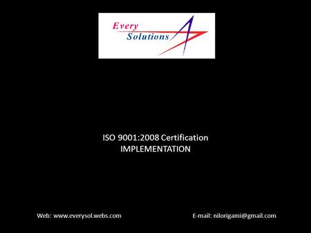 Every Solution Consultancy ISO 9001:2008 Certification IMPLEMENTATION Web: