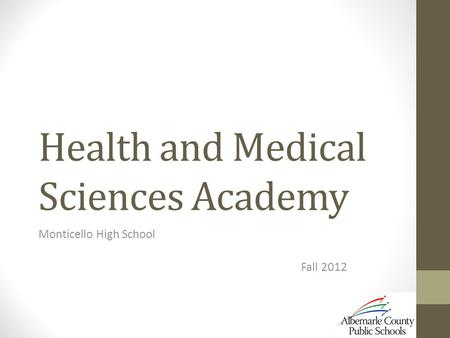 Health and Medical Sciences Academy Monticello High School Fall 2012.