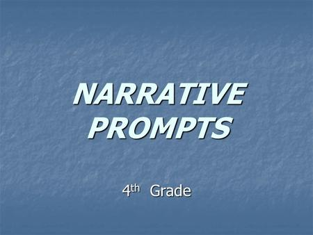 NARRATIVE PROMPTS 4 th Grade. 1. Read the prompt 2. Reread the prompt 3. Ask yourself… 4. What do they want me to write about ?