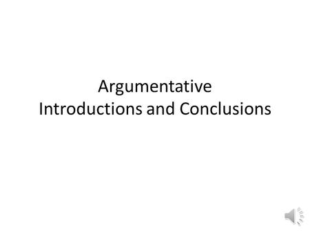 Argumentative Introductions and Conclusions