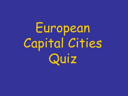 European Capital Cities Quiz. What is the capital of France? a) Berlin b) Bern c) Madrid d) Paris.