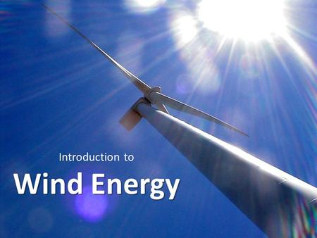 Introduction to Wind Energy. Where do we get our electricity?