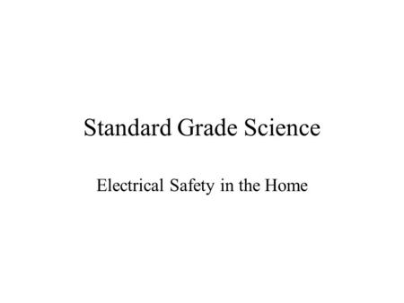 Standard Grade Science Electrical Safety in the Home.