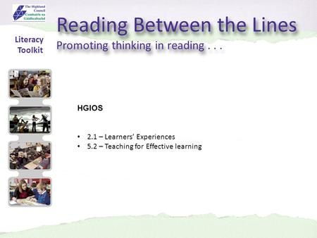 Reading Between the Lines Promoting thinking in reading... Reading Between the Lines Promoting thinking in reading... HGIOS 2.1 – Learners' Experiences.